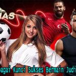 Ketahui Berbagai Kunci Sukses Bermain Judi Bola Online