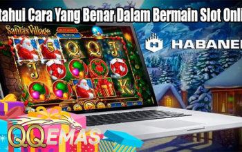Ketahui Cara Yang Benar Dalam Bermain Slot Online