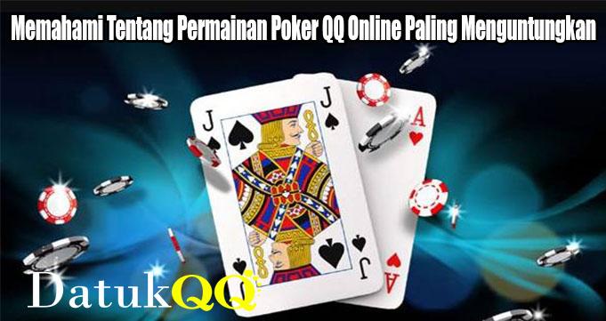 Memahami Tentang Permainan Poker QQ Online Paling Menguntungkan
