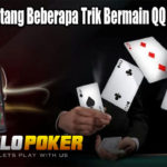 Mengerti Tentang Beberapa Trik Bermain QQ Poker Online