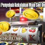 Selalu Hindari Penyebab Kekalahan Main Slot Online Indonesia